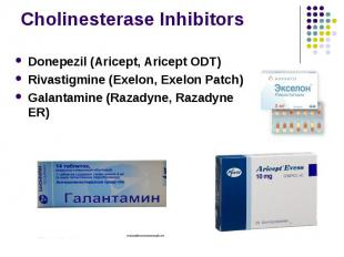 Cholinesterase Inhibitors Donepezil (Aricept, Aricept ODT) Rivastigmine (Exelon,