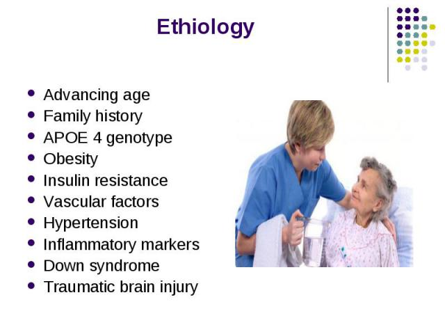 Advancing age Advancing age Family history APOE 4 genotype Obesity Insulin resistance Vascular factors Hypertension Inflammatory markers Down syndrome Traumatic brain injury