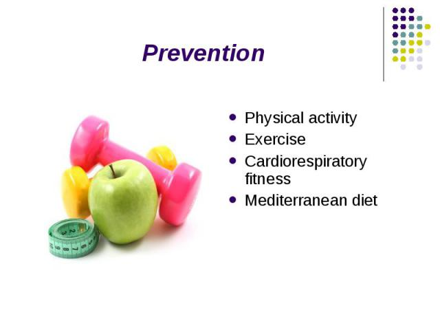Prevention Physical activity Exercise Cardiorespiratory fitness Mediterranean diet