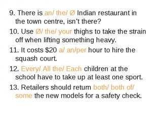 9. There is an/ the/ Ø Indian restaurant in the town centre, isn't there? 9. The