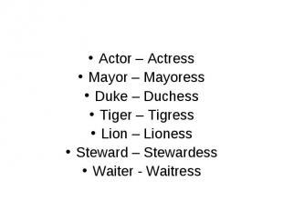 Actor – Actress Actor – Actress Mayor – Mayoress Duke – Duchess Tiger – Tigress