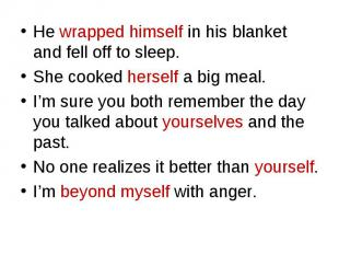He wrapped himself in his blanket and fell off to sleep. He wrapped himself in h
