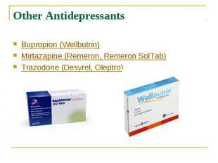 Other Antidepressants Bupropion (Wellbutrin) Mirtazapine (Remeron, Remeron SolTa