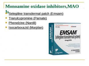 Monoamine oxidase inhibitors,MAO Is Selegiline transdermal patch (Emsam) Tranylc
