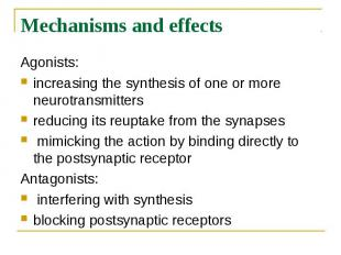 Mechanisms and effects Agonists: increasing thesynthesisof one or mo