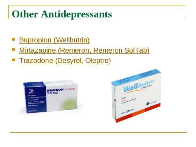 Other Antidepressants Bupropion (Wellbutrin) Mirtazapine (Remeron, Remeron SolTab) Trazodone (Desyrel, Oleptro)