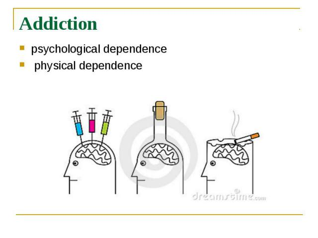 Addiction psychological dependence physical dependence