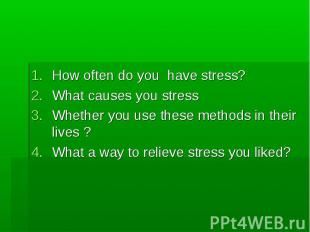 How often do you have stress? What causes you stress Whether you use these metho