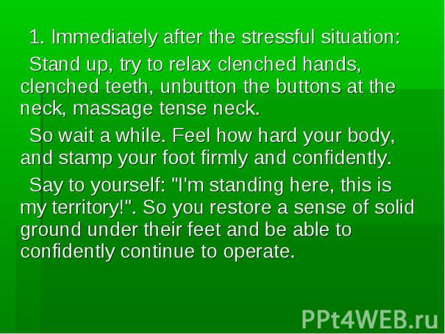 1. Immediately after the stressful situation: 1. Immediately after the stressful situation: Stand up, try to relax clenched hands, clenched teeth, unbutton the buttons at the neck, massage tense neck. So wait a while. Feel how hard your body, and st…