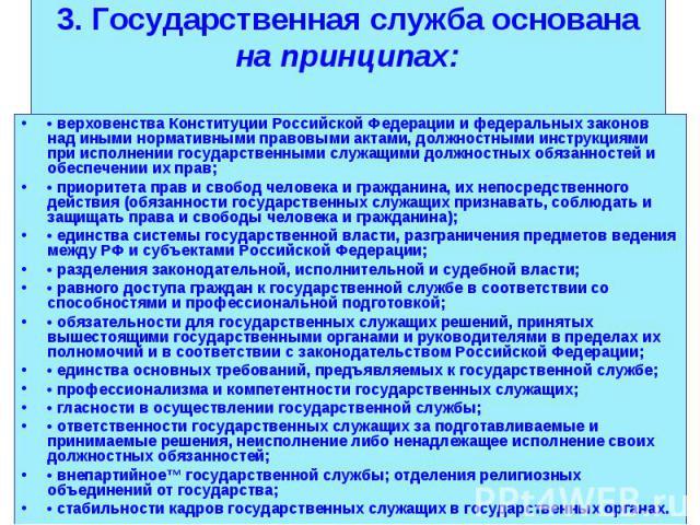 • верховенства Конституции Российской Федерации и федеральных законов над иными нормативными правовыми актами, должностными инструкциями при исполнении государственными служащими должностных обязанностей и обеспечении их прав; • верховенства Констит…