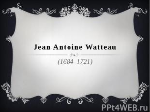 Jean Antoine Watteau (1684–1721)
