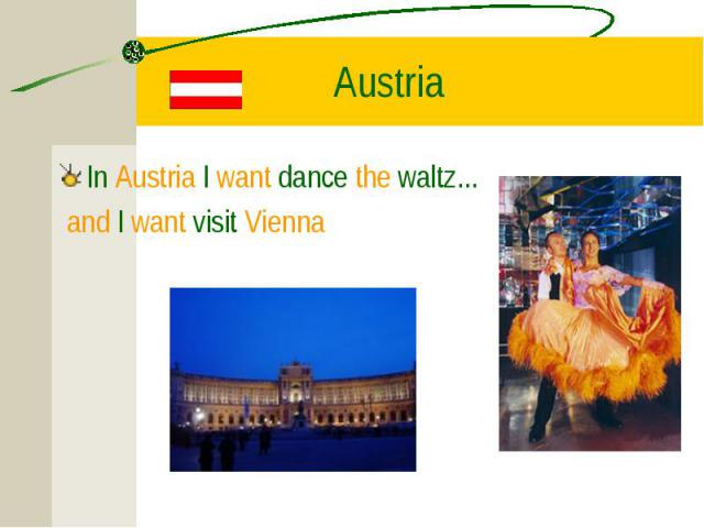 In Austria I want dance the waltz... In Austria I want dance the waltz... and I want visit Vienna