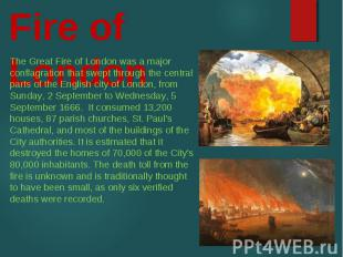 The Great Fire of London was a major conflagration that swept through the centra