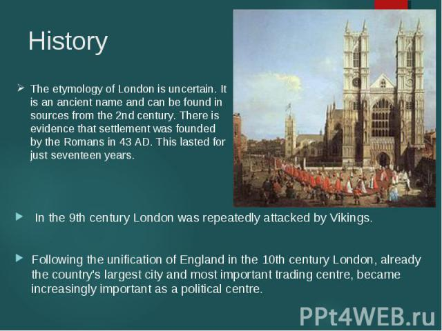 In the 9th century London was repeatedly attacked by Vikings. Following the unification of England in the 10th century London, already the country's largest city and most important trading centre, became increasingly important as a political centre.