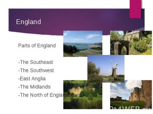Parts of England Parts of England -The Southeast -The Southwest -East Anglia -Th