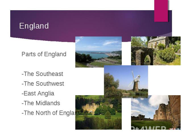 Parts of England Parts of England -The Southeast -The Southwest -East Anglia -The Midlands -The North of England