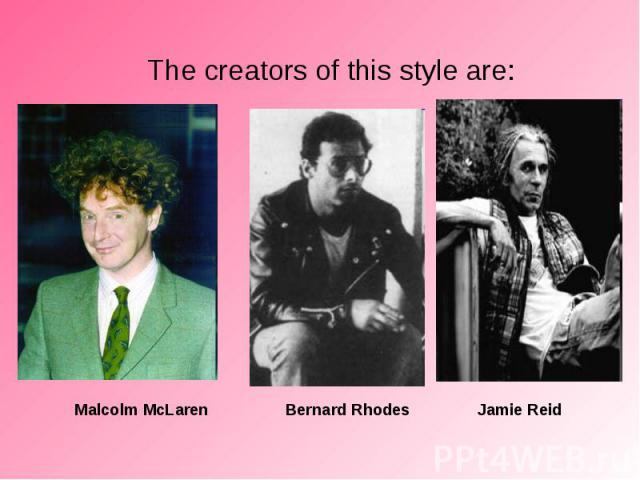 The creators of this style are: The creators of this style are: