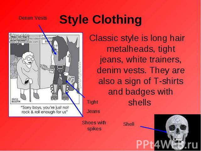 Classic style is long hair metalheads, tight jeans, white trainers, denim vests. They are also a sign of T-shirts and badges with shells Classic style is long hair metalheads, tight jeans, white trainers, denim vests. They are also a sign of T-shirt…