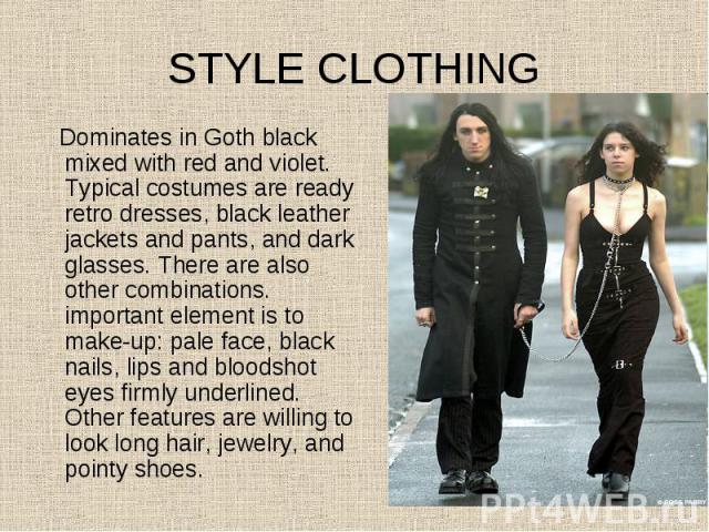 Dominates in Goth black mixed with red and violet. Typical costumes are ready retro dresses, black leather jackets and pants, and dark glasses. There are also other combinations. important element is to make-up: pale face, black nails, lips and bloo…
