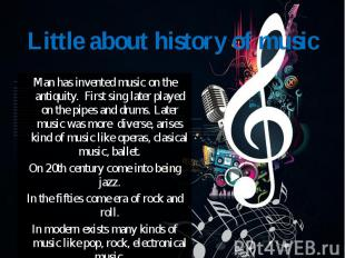 Man has invented music on the antiquity. First sing later played on the pipes an