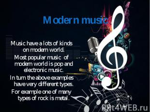 Music have a lots of kinds on modern world. Most popular music of modern world i