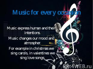 Music express human and their intentions. Music changes our mood and atmospher.