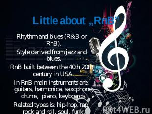 Rhythm and blues (R&B or RnB). Rhythm and blues (R&B or RnB). Style deri