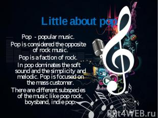 Pop - popular music. Pop - popular music. Pop is considered the opposite of rock