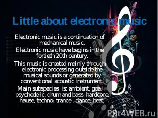 Electronic music is a continuation of mechanical music. Electronic music is a co