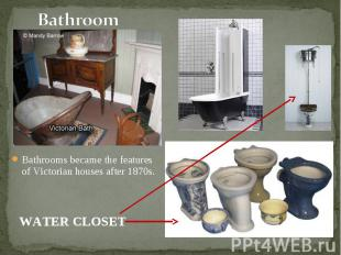 Bathrooms became the features of Victorian houses after 1870s. Bathrooms became
