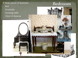 Main pieces of furniture: Main pieces of furniture: Bed Wordrobe Dressing table