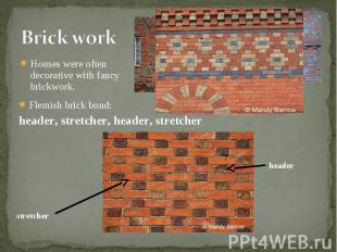 Houses were often decorative with fancy brickwork. Houses were often decorative