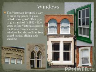The Victorians invented a way to make big panes of glass, called 'sheet glass'.