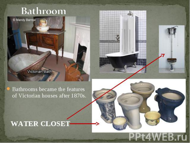 Bathrooms became the features of Victorian houses after 1870s. Bathrooms became the features of Victorian houses after 1870s.