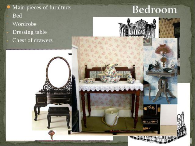 Main pieces of furniture: Main pieces of furniture: Bed Wordrobe Dressing table Chest of drawers