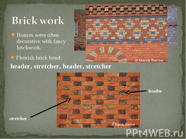 Houses were often decorative with fancy brickwork. Houses were often decorative with fancy brickwork.