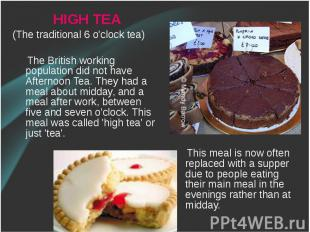 HIGH TEA HIGH TEA (The traditional 6 o'clock tea) The British working population