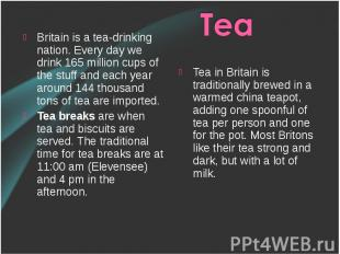 Britain is a tea-drinking nation. Every day we drink 165 million cups of the stu