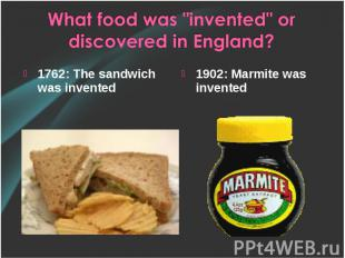 1762: The sandwich was invented 1762: The sandwich was invented