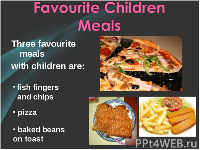 Three favourite meals Three favourite meals with children are: