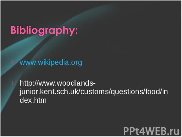 www.wikipedia.org www.wikipedia.org http://www.woodlands-junior.kent.sch.uk/customs/questions/food/index.htm