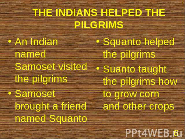 An Indian named Samoset visited the pilgrims An Indian named Samoset visited the pilgrims Samoset brought a friend named Squanto
