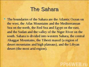 The boundaries of the Sahara are the Atlantic Ocean on the west, the Atlas Mount