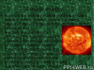 Fusion is the process in which light nuclei fuse together to form heavier ones,