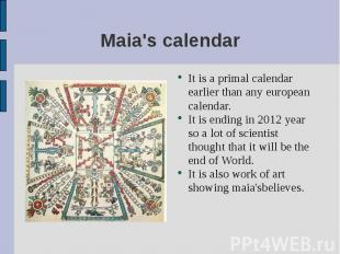 It is a primal calendar earlier than any european calendar. It is a primal calen