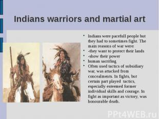 Indians were pacefull people but they had to sometimes fight. The main reasons o