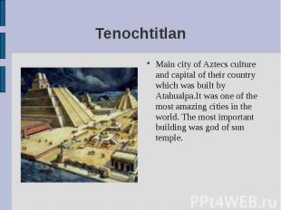 Main city of Aztecs culture and capital of their country which was built by Atah
