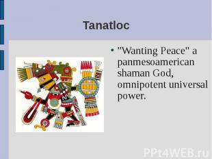 """Wanting Peace"" a panmesoamerican shaman God, omnipotent universal pow"