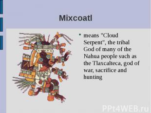 """means """"Cloud Serpent"""", the tribal God of many of the Nahua people such"""
