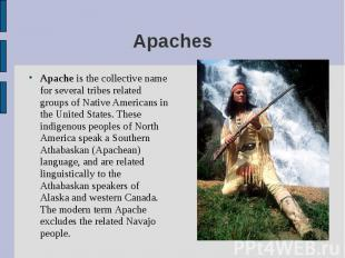 Apache is the collective name for several tribes related groups of Native Americ
